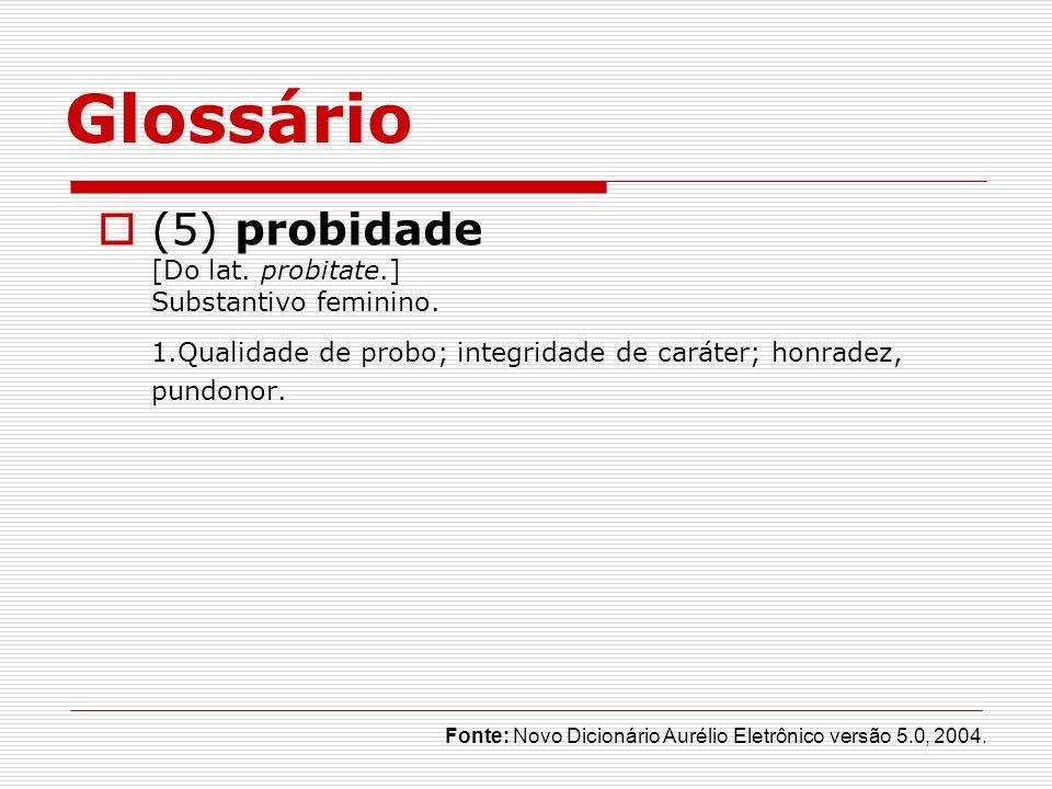 Glossário (5) probidade [Do lat. probitate.] Substantivo feminino.